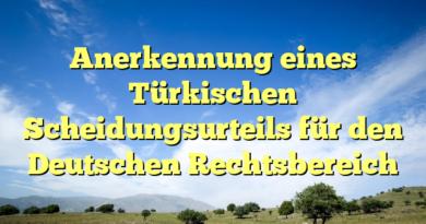 Anerkennung eines Türkischen Scheidungsurteils für den Deutschen Rechtsbereich
