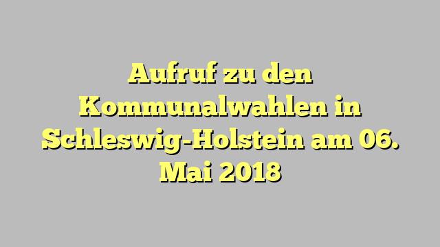 Aufruf zu den Kommunalwahlen in Schleswig-Holstein am 06. Mai 2018