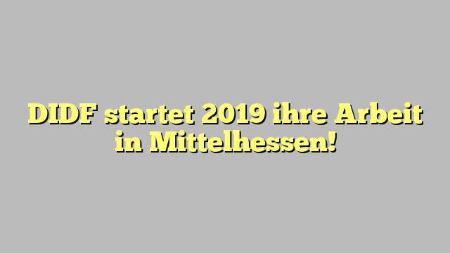 DIDF startet 2019 ihre Arbeit in Mittelhessen!