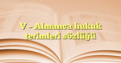 V – Almanca hukuk terimleri sözlüğü