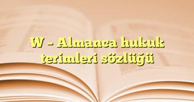 W – Almanca hukuk terimleri sözlüğü