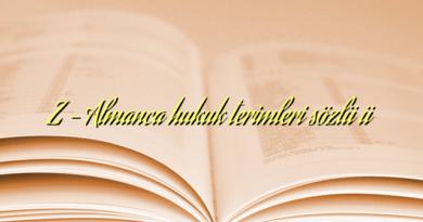 Z – Almanca hukuk terimleri sözlüğü