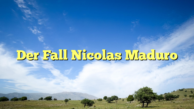 Der Fall Nicolas Maduro