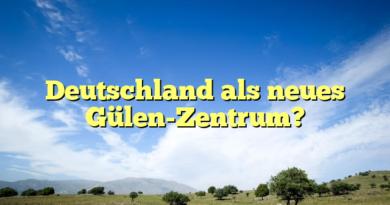 Deutschland als neues Gülen-Zentrum?