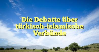 Die Debatte über türkisch-islamische Verbände