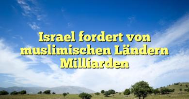 Israel fordert von muslimischen Ländern Milliarden