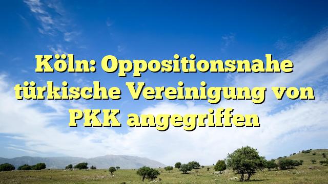 Köln: Oppositionsnahe türkische Vereinigung von PKK angegriffen