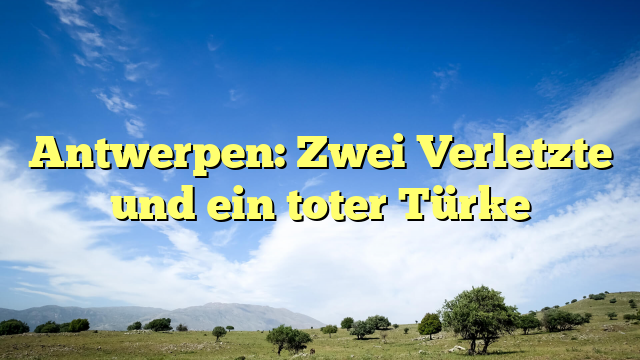 Antwerpen: Zwei Verletzte und ein toter Türke