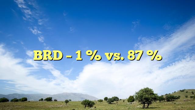 BRD – 1 % vs. 87 %