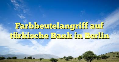 Farbbeutelangriff auf türkische Bank in Berlin
