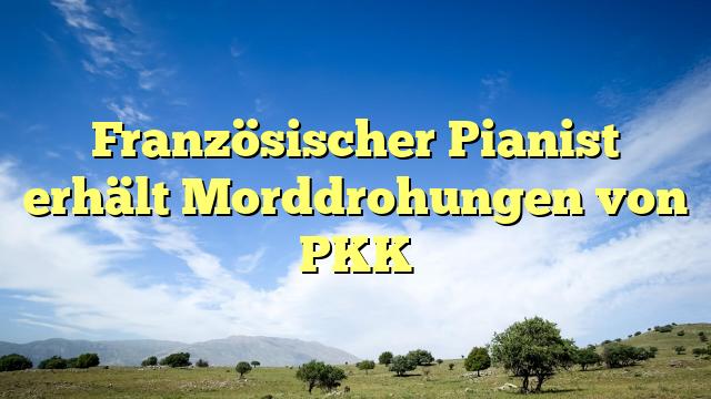 Französischer Pianist erhält Morddrohungen von PKK