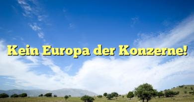 Kein Europa der Konzerne!