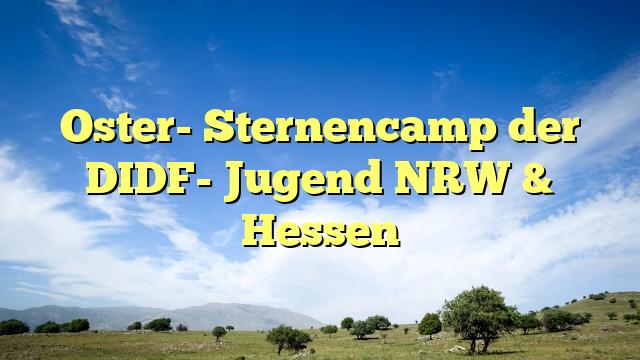 Oster- Sternencamp der DIDF- Jugend NRW & Hessen