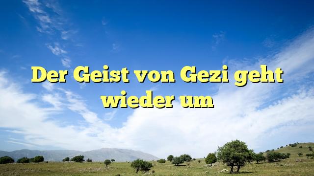 Der Geist von Gezi geht wieder um