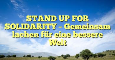 STAND UP FOR SOLIDARITY – Gemeinsam lachen für eine bessere Welt