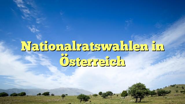 Nationalratswahlen in Österreich