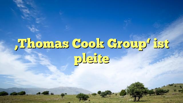 'Thomas Cook Group' ist pleite