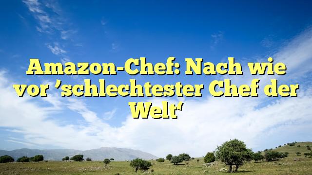Amazon-Chef: Nach wie vor 'schlechtester Chef der Welt'