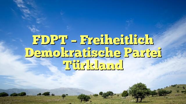 FDPT – Freiheitlich Demokratische Partei Türkland