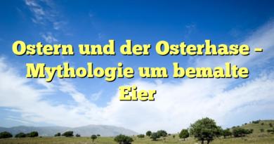 Ostern und der Osterhase – Mythologie um bemalte Eier