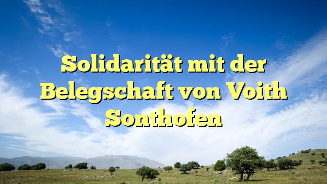 Solidarität mit der Belegschaft von Voith Sonthofen