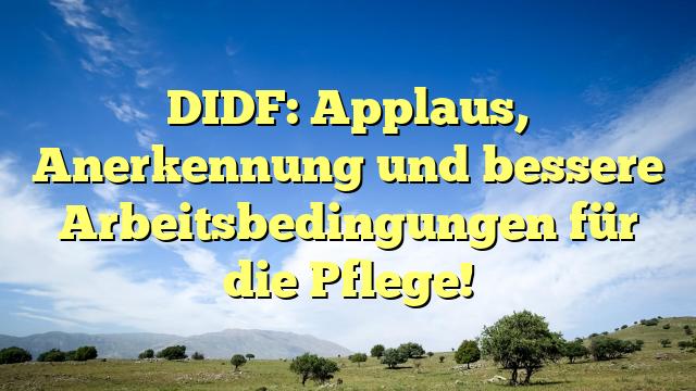 DIDF: Applaus, Anerkennung und bessere Arbeitsbedingungen für die Pflege!