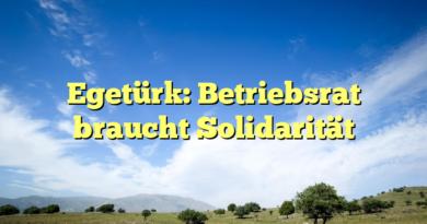 Egetürk: Betriebsrat braucht Solidarität