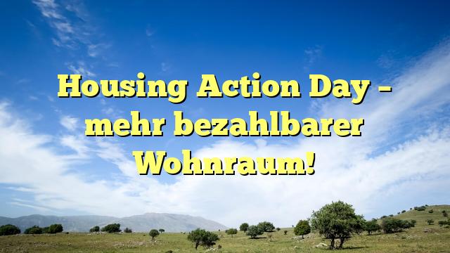 Housing Action Day – mehr bezahlbarer Wohnraum!