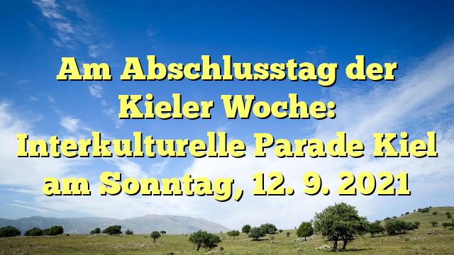 Am Abschlusstag der Kieler Woche: Interkulturelle Parade Kiel am Sonntag, 12. 9. 2021